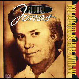 You Oughta Be Here With Me 1995 George Jones