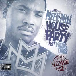 House Party (feat. Young Chris) 2011 Meek Mill; Young Chris