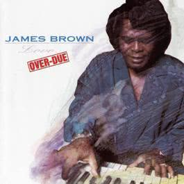 Love Over-Due 2009 James Brown