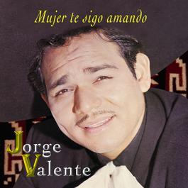 Mujer Te Sigo Amando 2002 Jorge Valente
