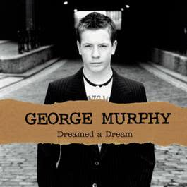 Dreamed A Dream 2004 George Murphy