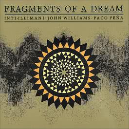 Fragments of a Dream 1988 John Williams; Paco Pena; Inti-Illimani
