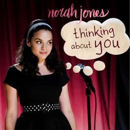 Thinking About You 2007 Norah Jones