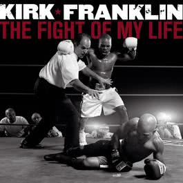 The Fight Of My Life 2010 Kirk Franklin