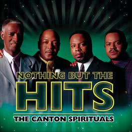 Nothing But The Hits: The Canton Spirituals 2004 The Canton Spirituals