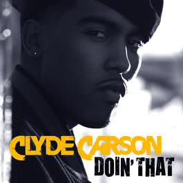Doin' That 2007 Clyde Carson