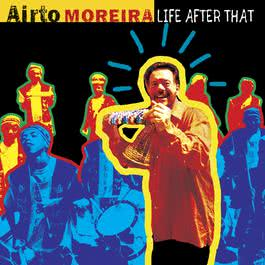 Life After That 2003 Airto Moreira