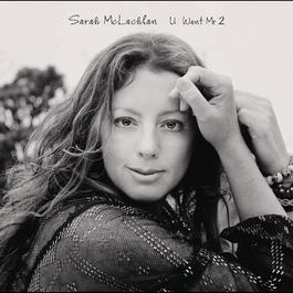U Want Me 2 2008 Sarah McLachlan