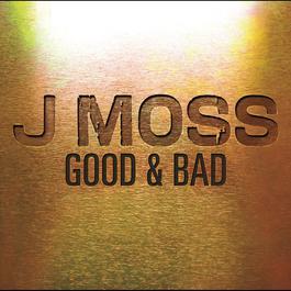 Good & Bad (Album Version) 2012 J Moss