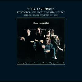 Everybody Else Is Doing It, So Why Can't We? (The Complete Sessions 1991-1993) 2002 The Cranberries