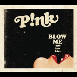 Blow Me (One Last Kiss) 2012 P!nk