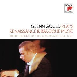 "Glenn Gould plays Renaissance & Baroque Music: Byrd; Gibbons; Sweelinck; Handel: Suites for Harpsichord Nos. 1-4 HWV 426-429; D. Scarlatti: Sonatas K. 9, 13, 430; C.P.E. Bach: ""Württembergische Sonate"" No. 1 2015 Glenn Gould"
