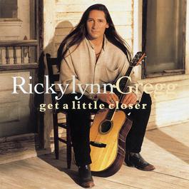 Get A Little Closer 1994 Ricky Lynn Gregg