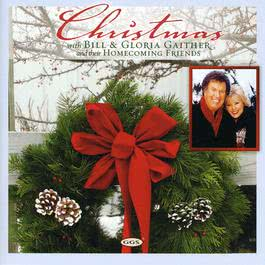 Christmas With Bill & Gloria Gaither And Their Homecoming Friends 2007 Bill & Gloria Gaither