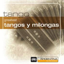 Greatest Tangos Y Milongas From Argentina To The World 2006 Various Artists