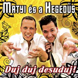 Duj-Duj-Desuduj 2006 Matyi Es A Hegedus