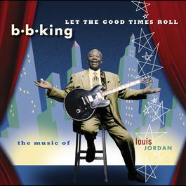 Let The Good Times Roll:  The Music Of Louis Jordan 1999 B.B.King