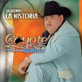 Siguiendo La Historia 2006 El Coyote Y Su Banda Tierra Santa