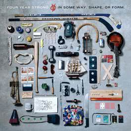 In Some Way, Shape, Or Form. 2011 Four Year Strong
