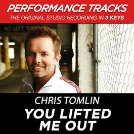 You Lifted Me Out 2009 Chris Tomlin