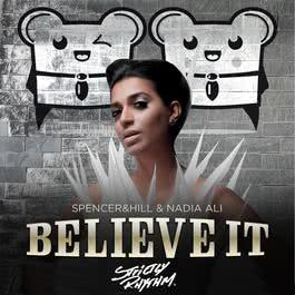 Believe It (Radio Edit) 2017 Spencer, Hill & Nadia Ali