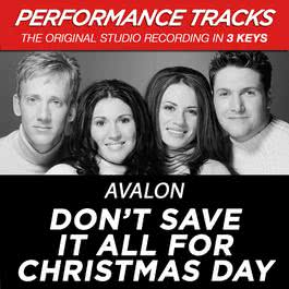Don't Save It All For Christmas Day 2002 Avalon