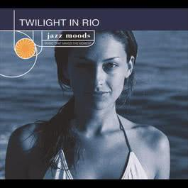 Jazz Moods: Twilight In Rio 2004 Various Artists