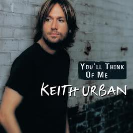 You'll Think Of Me 2005 Keith Urban
