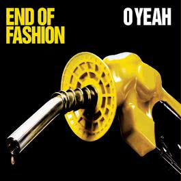 O Yeah 2005 End of Fashion