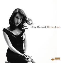 Comes Love 2008 Alice Ricciardi