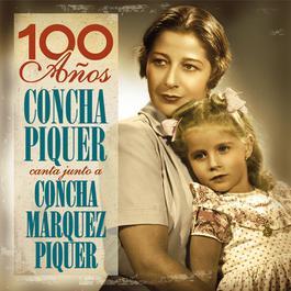 """""""100 Años- Concha Piquer Canta Junto A Concha Márquez Piquer"""" 2006 Concha Marquez Piquer"""