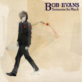 Someone So Much 2009 Bob Evans