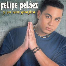Felipe Pelaez Y Su Son Guajira 2002 Felipe Pelaez