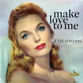Make Love To Me 2011 Julie London