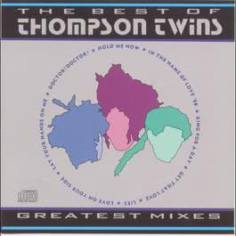 The Best of Thompson Twins  Greatest Mixes 1988 Thompson Twins