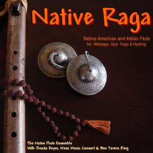 Native Flute Ensemble的專輯Native Raga (Native American & Indian Flute for Massage, Spa, Yoga & Healing)