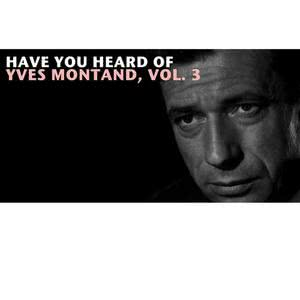 Yves Montand的專輯Have You Heard Of Yves Montand, Vol. 3