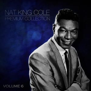 Nat King Cole的專輯Nat King Cole the Premium Collection Volume 6