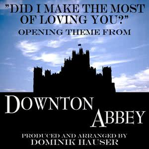 """Dominik Hauser的專輯Did I Make the Most of Loving You? (From """"Downton Abbey"""") - Ringtone"""