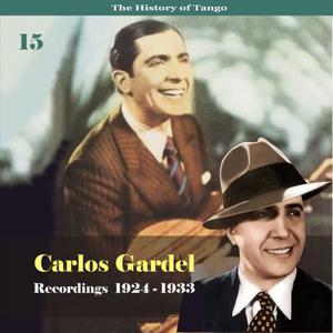 Carlos Gardel的專輯The History of Tango - Carlos Gardel Volume 15 / Recordings 1924 - 1933