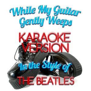 Karaoke - Ameritz的專輯While My Guitar Gently Weeps (In the Style of the Beatles) [Karaoke Version] - Single