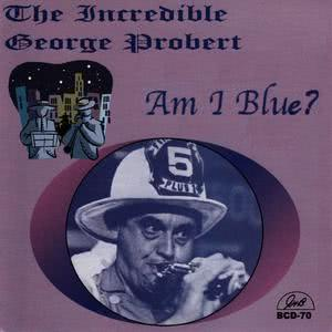 George Probert的專輯The Incredible George Probert - Am I Blue?