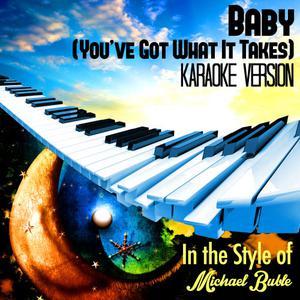Karaoke - Ameritz的專輯Baby (You've Got What It Takes) [In the Style of Michael Buble] [Karaoke Version] - Single