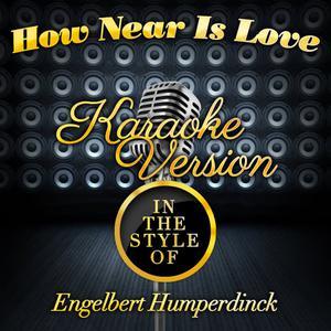 Karaoke - Ameritz的專輯How Near Is Love (In the Style of Engelbert Humperdinck) [Karaoke Version] - Single