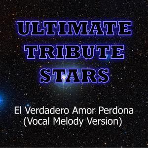 Ultimate Tribute Stars的專輯Mana feat. Prince Royce - El Verdadero Amor Perdona (Vocal Melody Version)