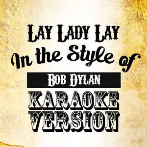 Karaoke - Ameritz的專輯Lay Lady Lay (In the Style of Bob Dylan) [Karaoke Version] - Single