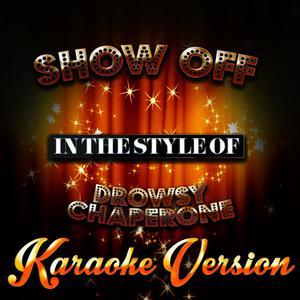 Karaoke - Ameritz的專輯Show Off (In the Style of the Drowsy Chaperone) [Karaoke Version]