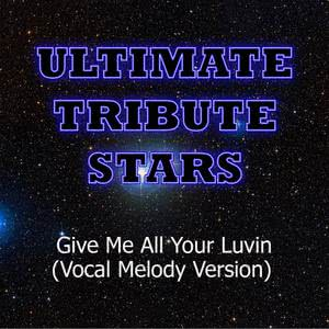 Ultimate Tribute Stars的專輯Madonna feat. Nicki Minaj & M.I.A. - Give Me All Your Luvin (Vocal Melody Version)