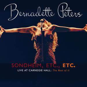 Sondheim, Etc., Etc. Bernadette Peters Live At Carnegie Hall (The Rest Of It) 2005 Bernadette Peters