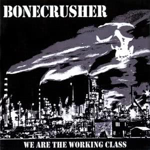 Bone Crusher的專輯We Are the Working Class